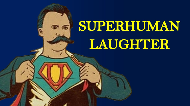 The Comedy of Existence: Superhuman Laughter – Nietzsche | Existentialism –  Eternalised